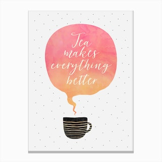 Tea Makes Everything Better Canvas Print