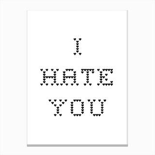 I hate you Canvas Print