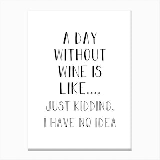 A Day Without Wine Canvas Print