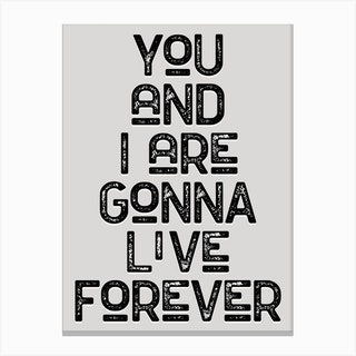 You And I Are Gonna Live Forever Monochrome Lyric Quote Canvas Print