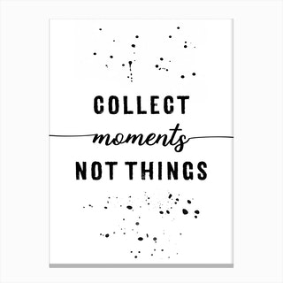 Collect Moments Not Things Canvas Print