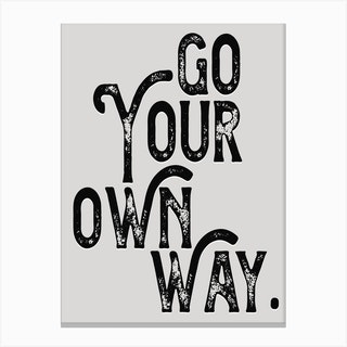 Go Your Own Way Monochrome Lyric Quote Canvas Print