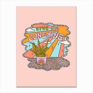Give Me Sunshine Canvas Print