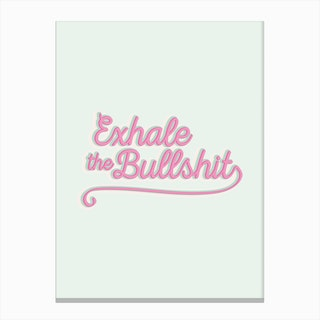 Exhale the BS Canvas Print