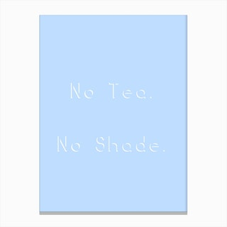 No Tea No Shade Canvas Print