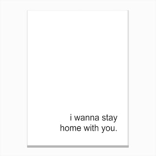 I Wanna Stay Home With You Canvas Print