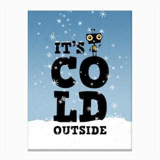 It's Cold Canvas Print