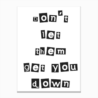Don't Let Them Get You Down Canvas Print