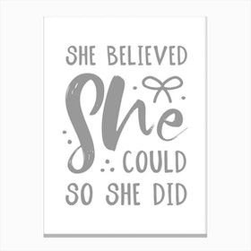 She Believed She Could So She Did Grey Canvas Print