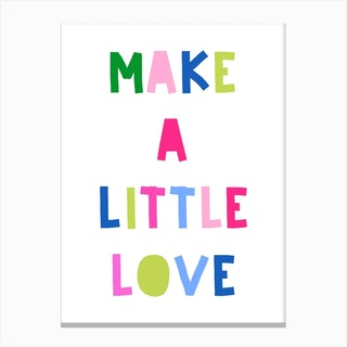 Make A Little Love Canvas Print