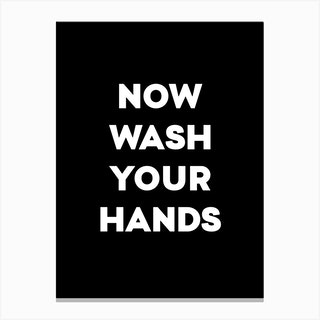 Now Wash Your Hands Canvas Print