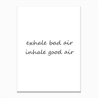 Exhale Bad Air Inhale Good Air Canvas Print