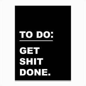 Get Shit Done I Canvas Print