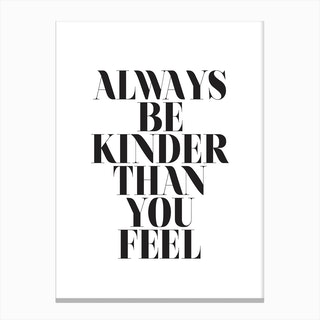 Always Be Kinder Than You Feel Canvas Print
