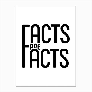 Facts Are Facts Canvas Print