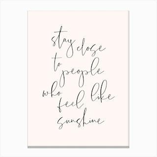 Stay Close To People Who Feel Like Sunshine Canvas Print