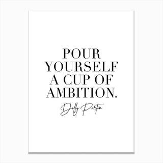 Pour Yourself A Cup Of Ambition Dolly Parton Quote Canvas Print