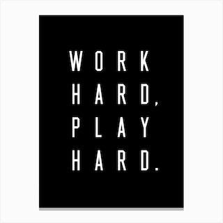 Work Hard Play Hard Black Canvas Print