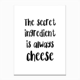 The Secret Ingredient Is Always Cheese Canvas Print