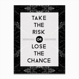 Take The Risk Or Lose The Chance Canvas Print