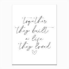 Together They Built A Life They Loved Canvas Print