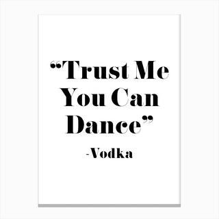 Trust Me You Can Dance   Vodka Canvas Print