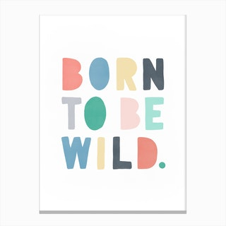 Born To Be Wild Print   Rainbow Canvas Print