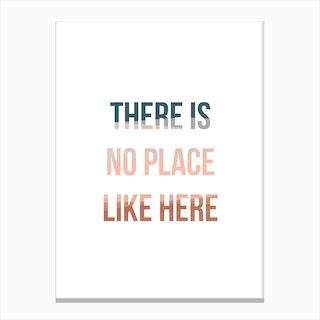 No Place like Here Canvas Print