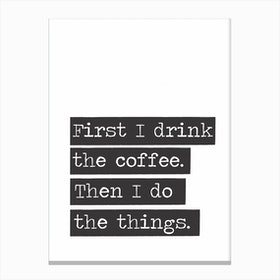 Drink The Coffee Canvas Print