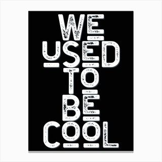 We Used To Be Cool Black White Quote Typography Canvas Print