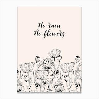 No Rain No Flowers Canvas Print