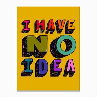 No Idea Canvas Print