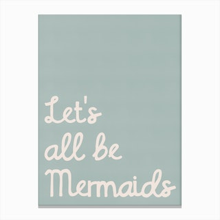 Lets All Be Mermaids Quote Blue Canvas Print