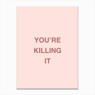 Youre Killing It Canvas Print
