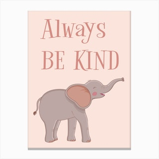 Elephant Always Be Kind Canvas Print