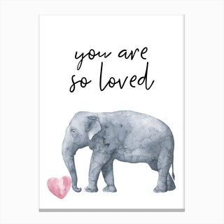 You Are So Loved Elephant Canvas Print