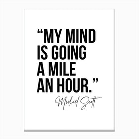 My Mind Is Going A Mile An Hour Michael Scott Quote Canvas Print