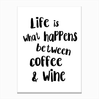 Life Is What Happens Between Coffee & Wine Canvas Print