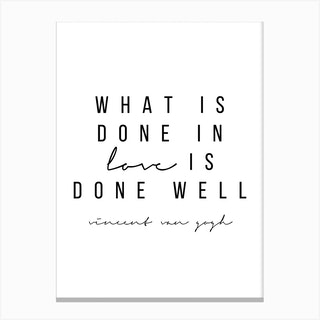 What Is Done In Love Is Well Done Canvas Print