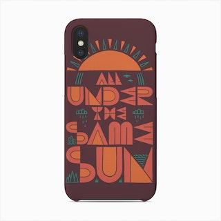 All Under The Same Sun Phone Case