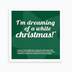 I'm Dreaming of a White Christmas* - Square II Art Print