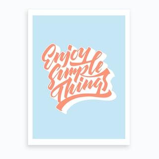 Enjoy Simple Things Art Print