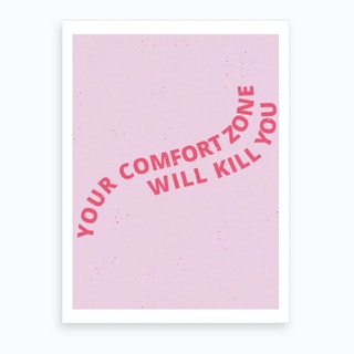 Your Comfort Zone Will Kill You Art Print
