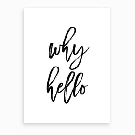 Why Hello I Art Print