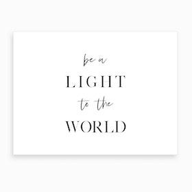 Be a Light to The World X Art Print