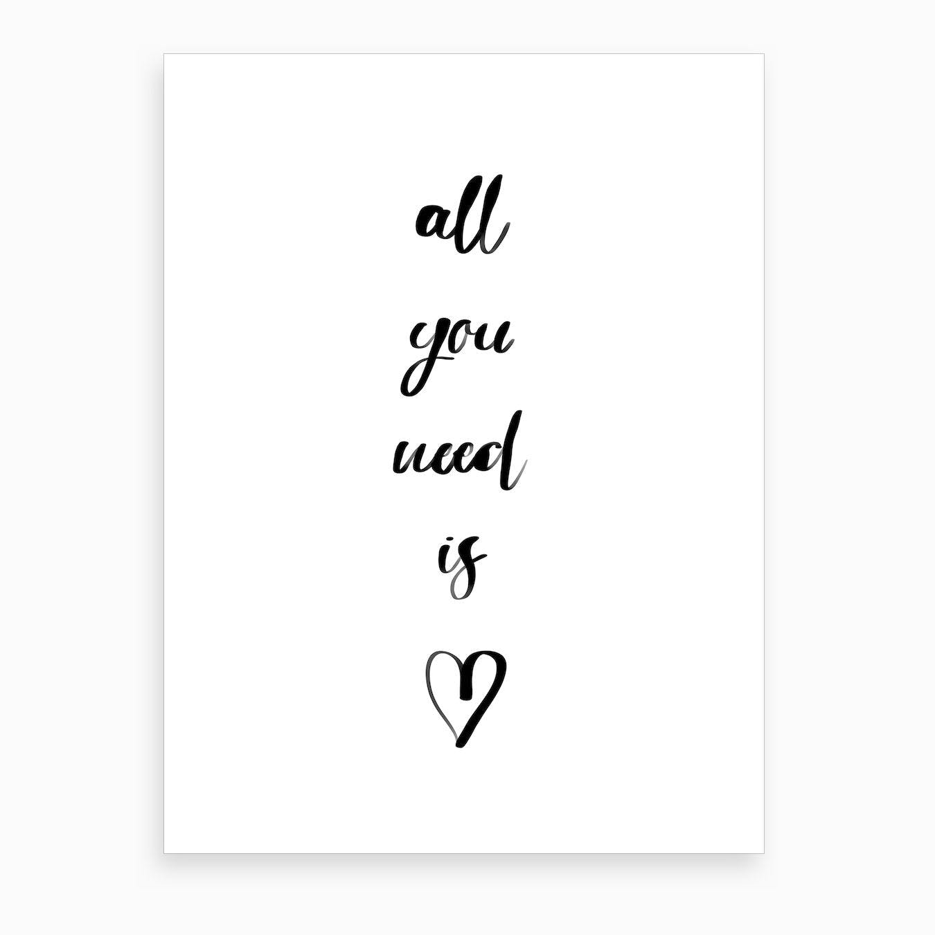 All You Need Art Print
