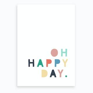 Oh Happy Day Quote  Rainbow  Art Print