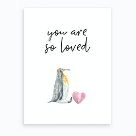 You Are So Loved Penguin Art Print