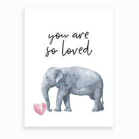 You Are So Loved Elephant Art Print