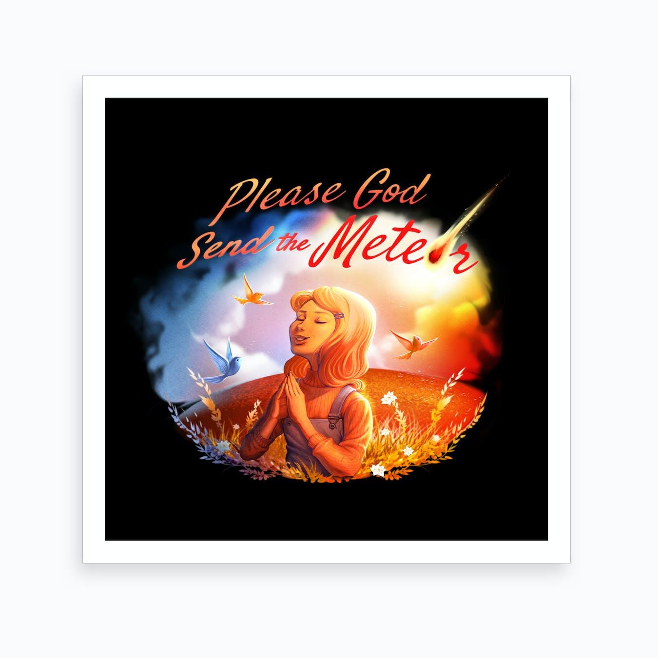 Please God Send The Meteor Art Print